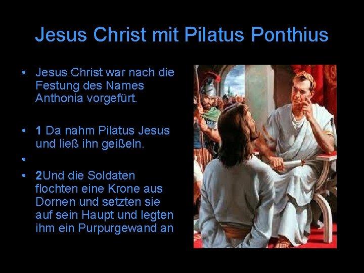 Jesus Christ mit Pilatus Ponthius • Jesus Christ war nach die Festung des Names