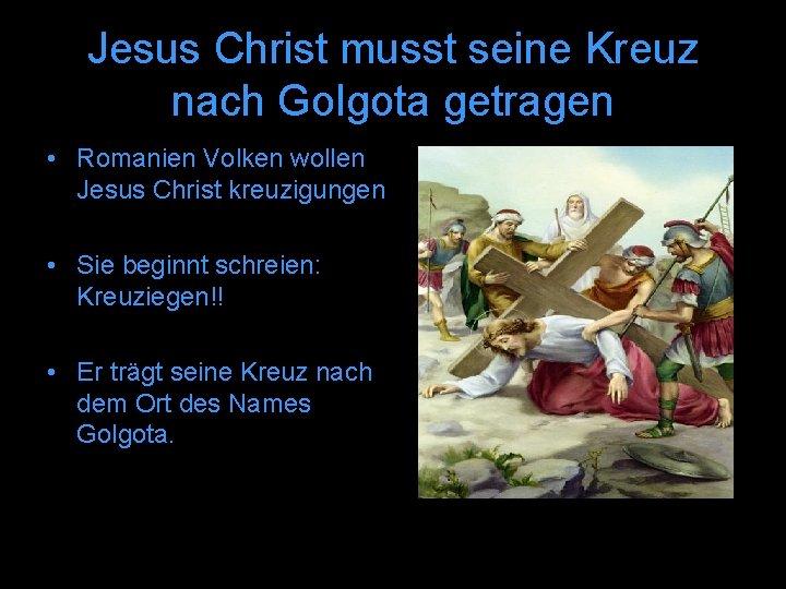 Jesus Christ musst seine Kreuz nach Golgota getragen • Romanien Volken wollen Jesus Christ