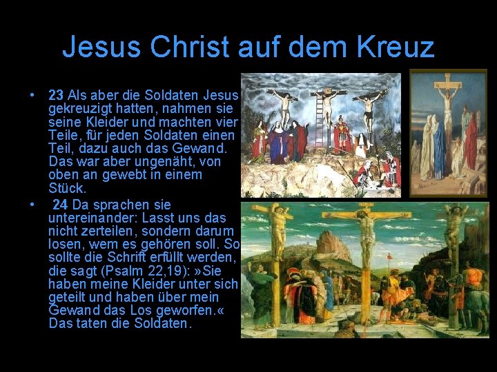 Jesus Christ auf dem Kreuz • 23 Als aber die Soldaten Jesus gekreuzigt hatten,