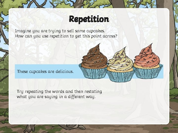 Repetition Imagine you are trying to sell some cupcakes. How can you use repetition