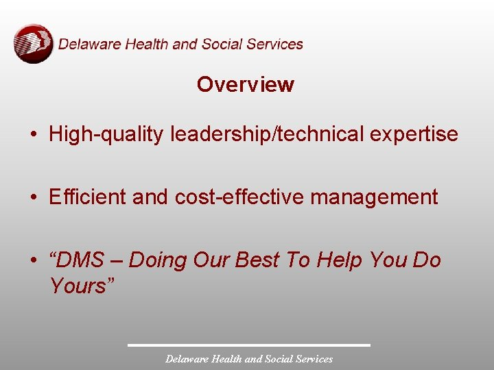 "Overview • High-quality leadership/technical expertise • Efficient and cost-effective management • ""DMS – Doing"