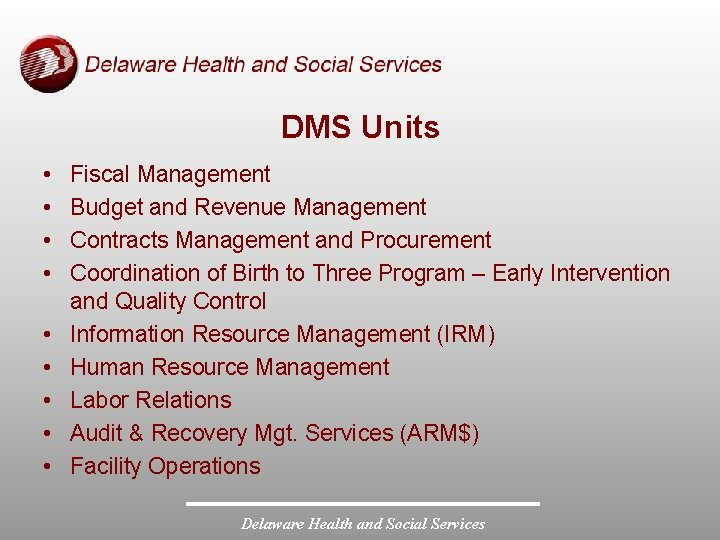 DMS Units • • • Fiscal Management Budget and Revenue Management Contracts Management and