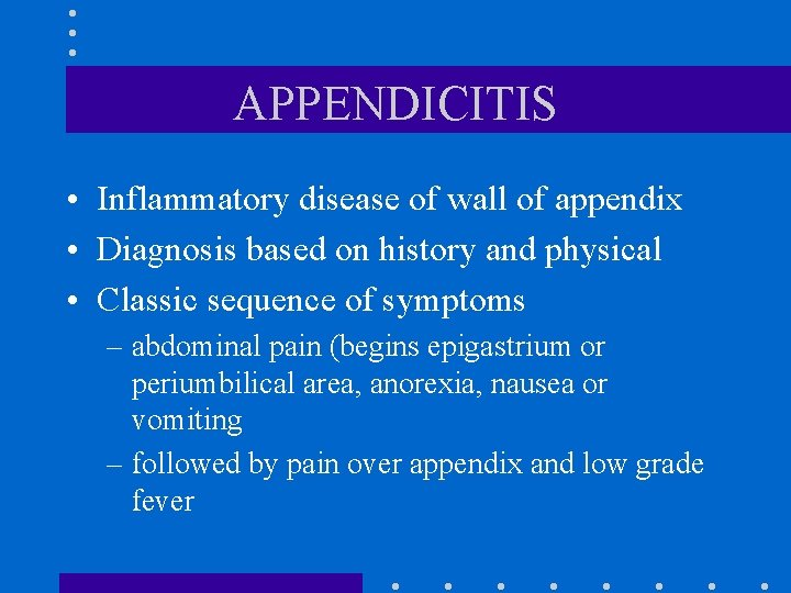 APPENDICITIS • Inflammatory disease of wall of appendix • Diagnosis based on history and