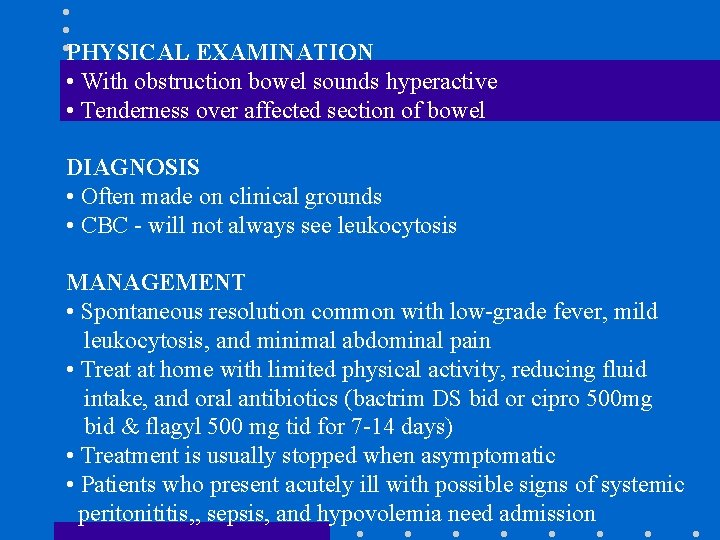 PHYSICAL EXAMINATION • With obstruction bowel sounds hyperactive • Tenderness over affected section of