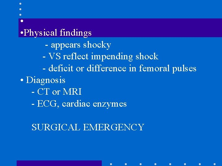 • • Physical findings - appears shocky - VS reflect impending shock -
