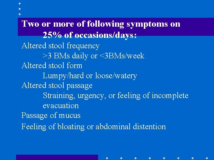 Two or more of following symptoms on 25% of occasions/days: Altered stool frequency >3