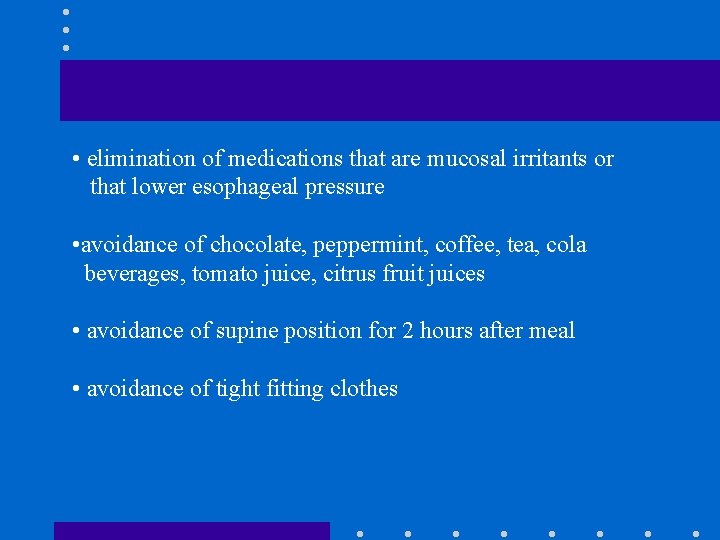 • elimination of medications that are mucosal irritants or that lower esophageal pressure