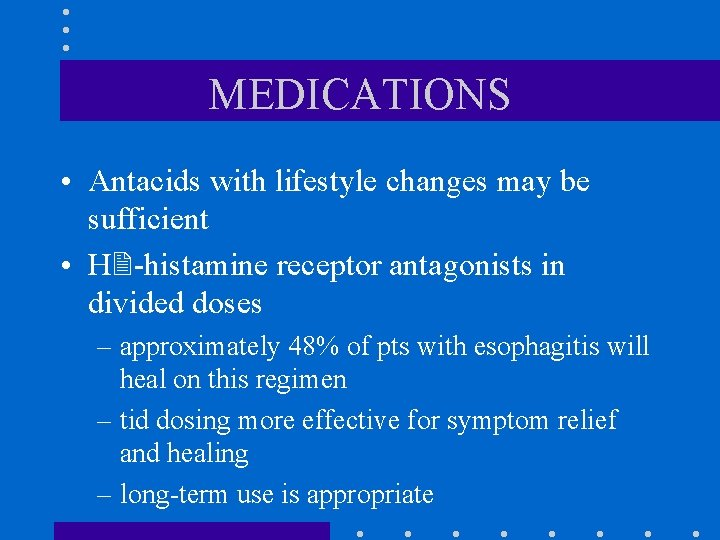 MEDICATIONS • Antacids with lifestyle changes may be sufficient • H -histamine receptor antagonists