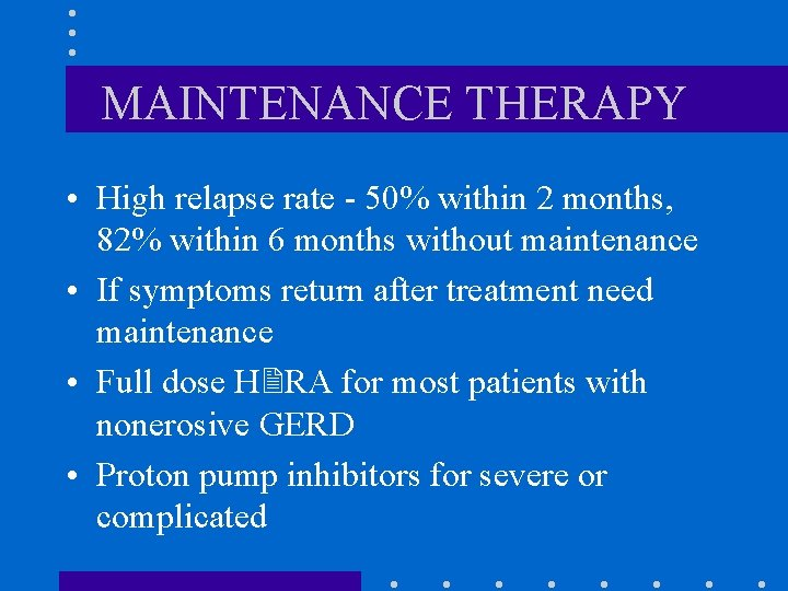 MAINTENANCE THERAPY • High relapse rate - 50% within 2 months, 82% within 6