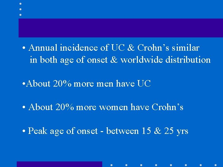 • Annual incidence of UC & Crohn's similar in both age of onset