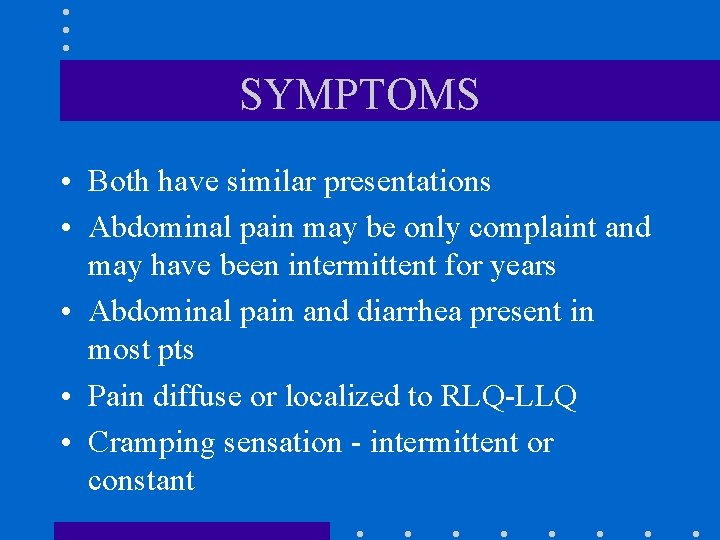 SYMPTOMS • Both have similar presentations • Abdominal pain may be only complaint and