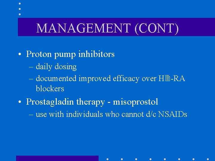 MANAGEMENT (CONT) • Proton pump inhibitors – daily dosing – documented improved efficacy over