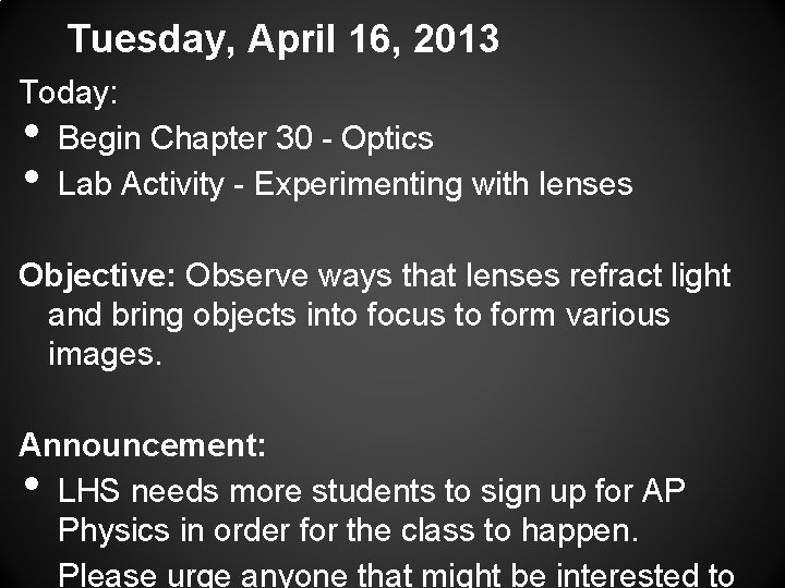 Tuesday, April 16, 2013 Today: Begin Chapter 30 - Optics Lab Activity - Experimenting
