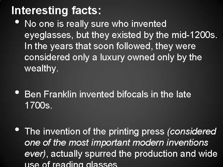Interesting facts: • • • No one is really sure who invented eyeglasses, but