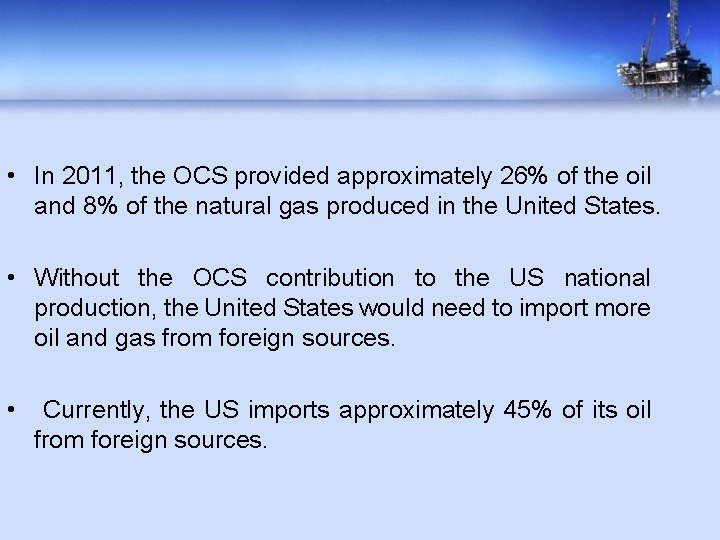 • In 2011, the OCS provided approximately 26% of the oil and 8%