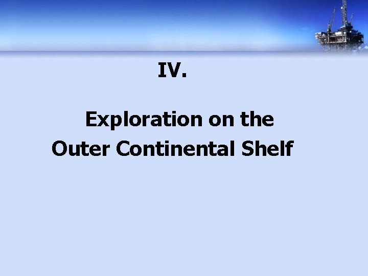 IV. Exploration on the Outer Continental Shelf