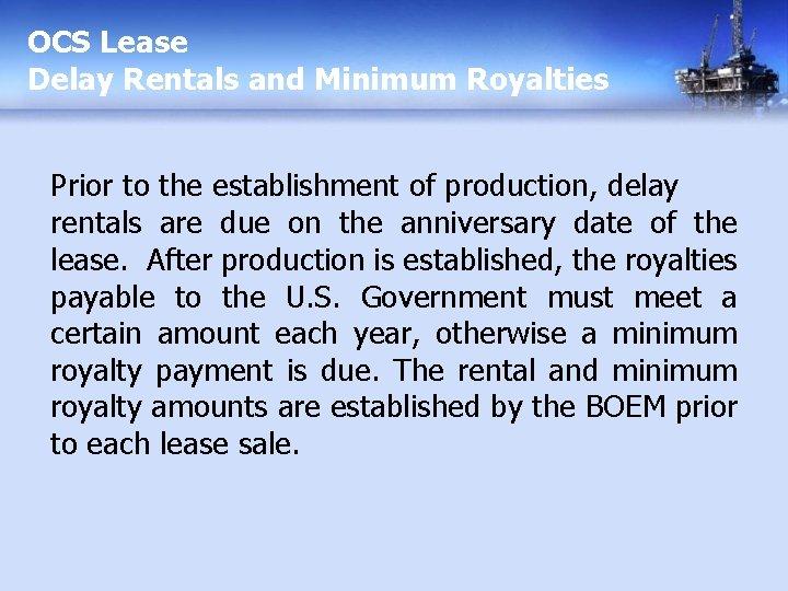 OCS Lease Delay Rentals and Minimum Royalties Prior to the establishment of production, delay