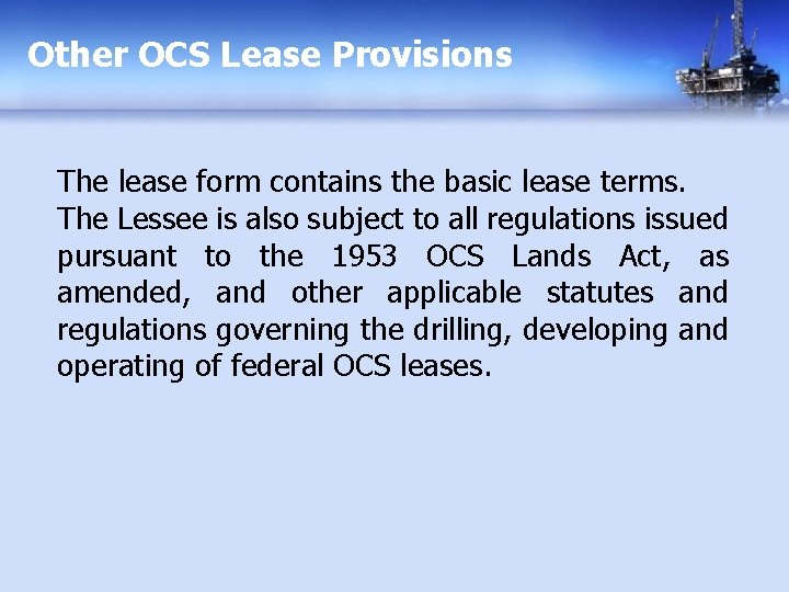 Other OCS Lease Provisions The lease form contains the basic lease terms. The Lessee