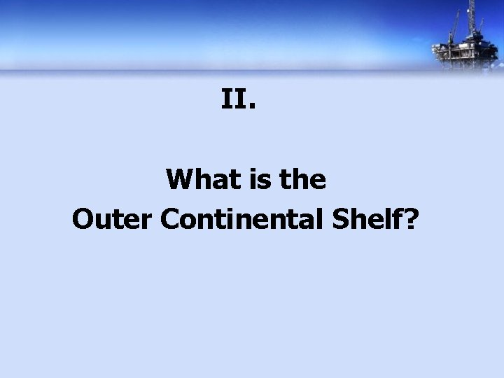 II. What is the Outer Continental Shelf?