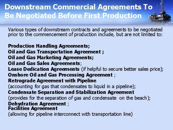 Downstream Commercial Agreements To Be Negotiated Before First Production Various types of downstream contracts
