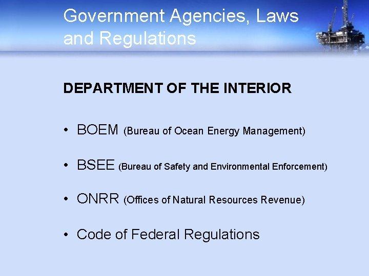 Government Agencies, Laws and Regulations DEPARTMENT OF THE INTERIOR • BOEM (Bureau of Ocean