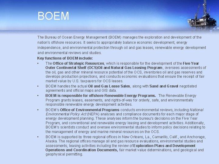 BOEM The Bureau of Ocean Energy Management (BOEM) manages the exploration and development of