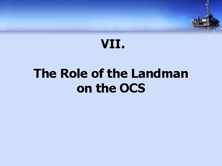 VII. The Role of the Landman on the OCS