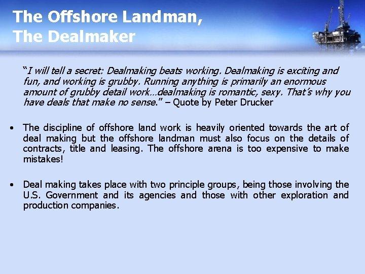 """The Offshore Landman, The Dealmaker """"I will tell a secret: Dealmaking beats working. Dealmaking"""