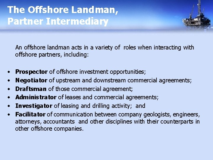 The Offshore Landman, Partner Intermediary An offshore landman acts in a variety of roles