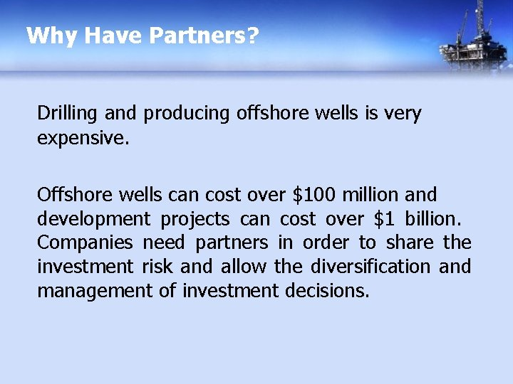 Why Have Partners? Drilling and producing offshore wells is very expensive. Offshore wells can