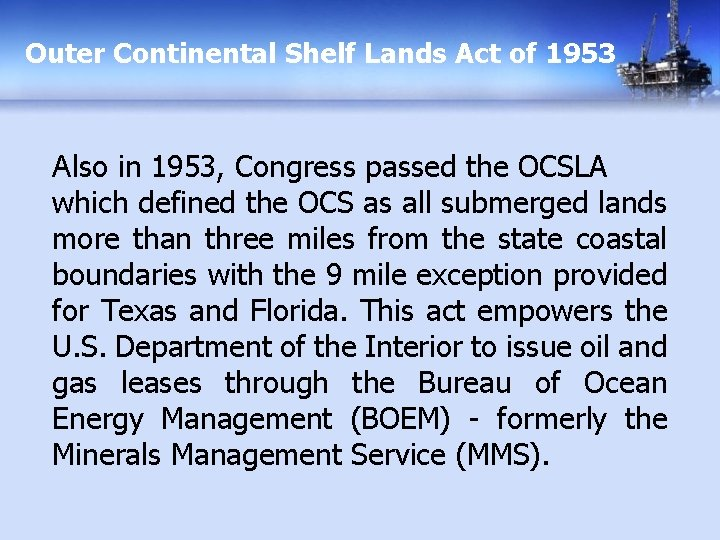Outer Continental Shelf Lands Act of 1953 Also in 1953, Congress passed the OCSLA