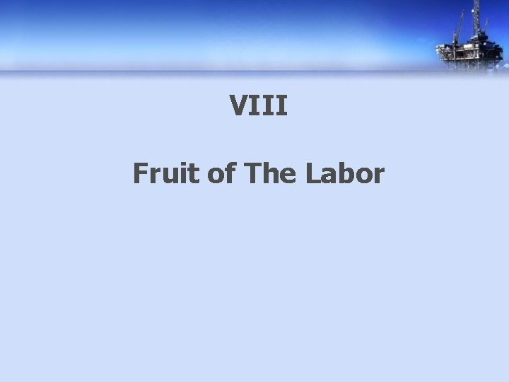 VIII Fruit of The Labor