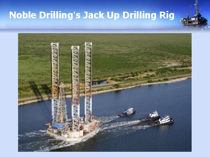 Noble Drilling's Jack Up Drilling Rig