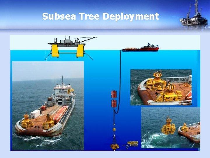 Subsea Tree Deployment