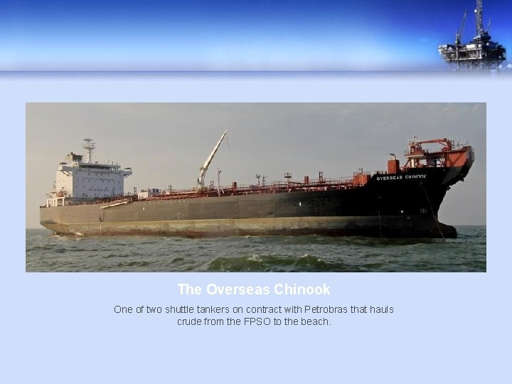 The Overseas Chinook One of two shuttle tankers on contract with Petrobras that hauls