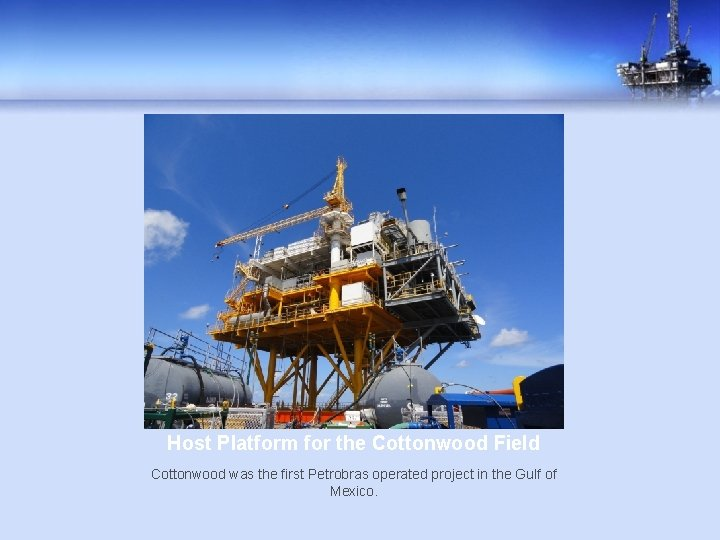 Host Platform for the Cottonwood Field Cottonwood was the first Petrobras operated project in
