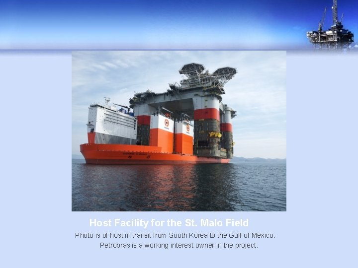 Host Facility for the St. Malo Field Photo is of host in transit from