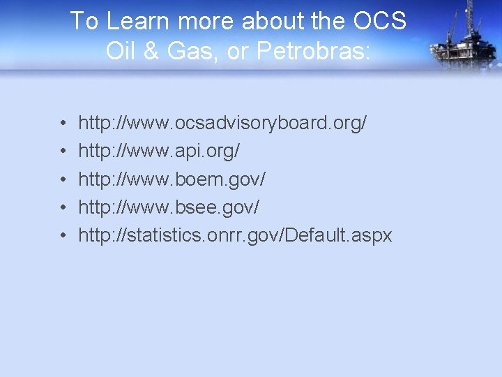 To Learn more about the OCS Oil & Gas, or Petrobras: • • •