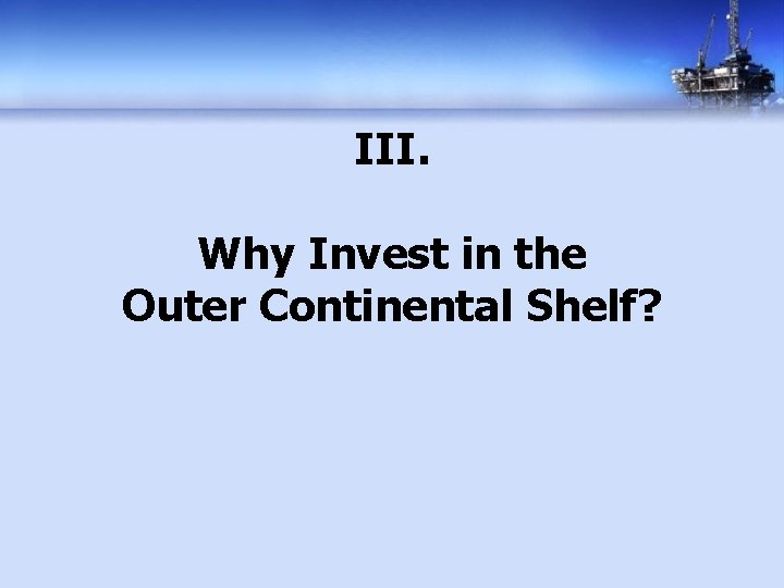 III. Why Invest in the Outer Continental Shelf?