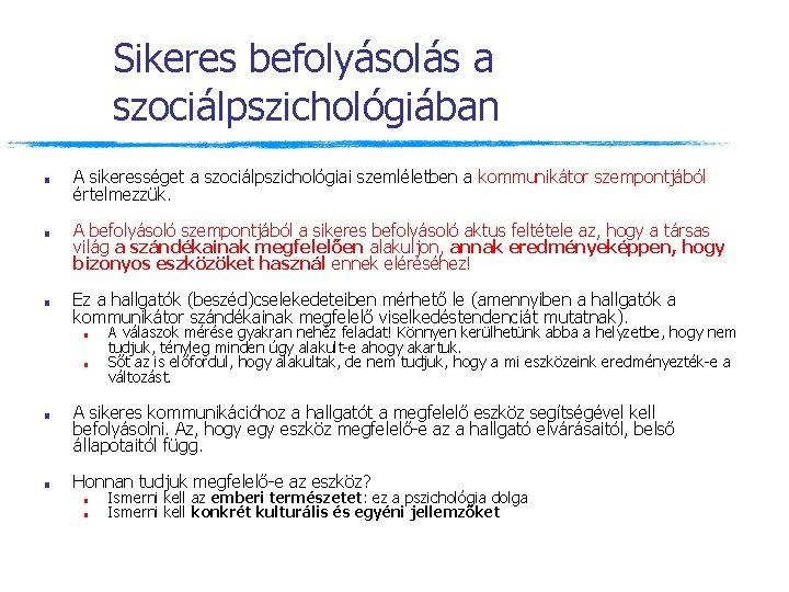 Sikeres befolyásolás a szociálpszichológiában ■ ■ ■ A sikerességet a szociálpszichológiai szemléletben a kommunikátor