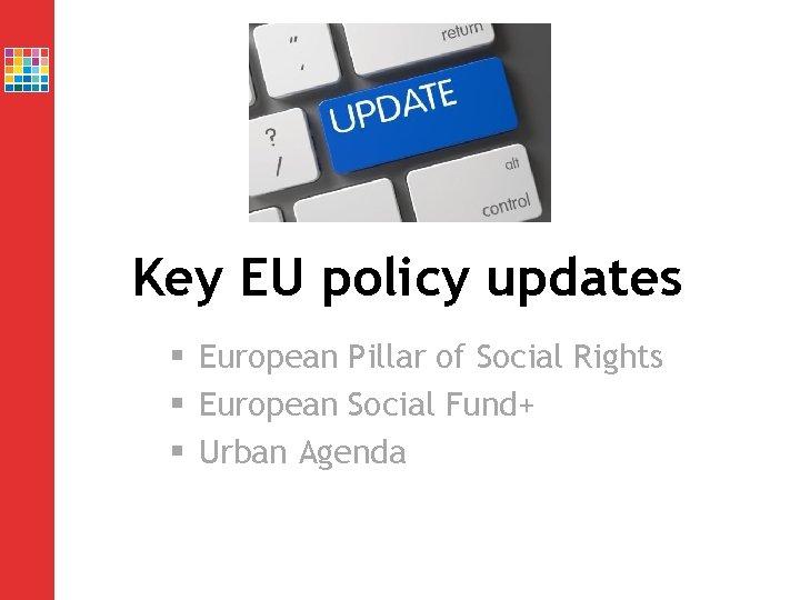 Key EU policy updates § European Pillar of Social Rights § European Social Fund+