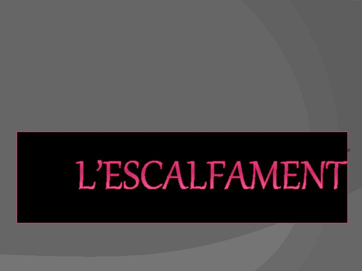 L'ESCALFAMENT