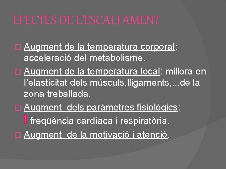 EFECTES DE L'ESCALFAMENT � Augment de la temperatura corporal: acceleració del metabolisme. � Augment