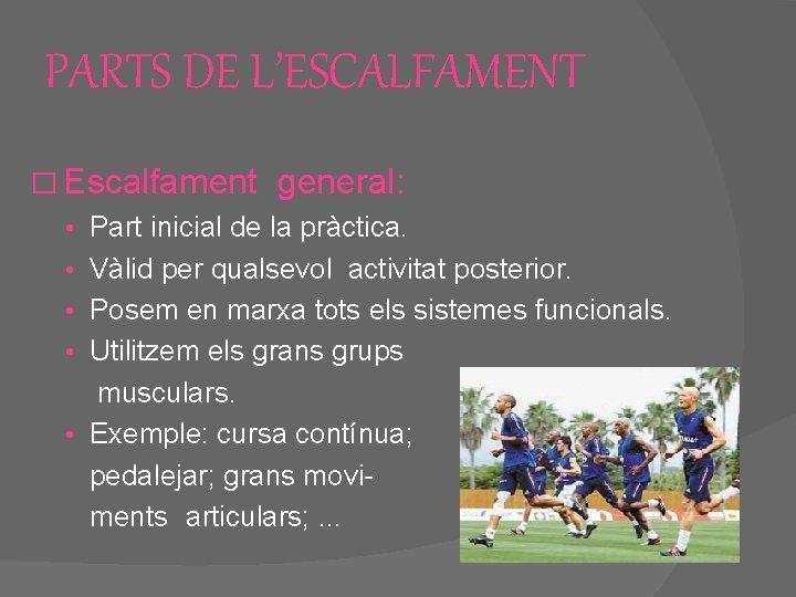 PARTS DE L'ESCALFAMENT � Escalfament general: • Part inicial de la pràctica. • Vàlid