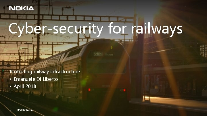 Cyber-security for railways Protecting railway infrastructure • Emanuele Di Liberto • April 2018 1