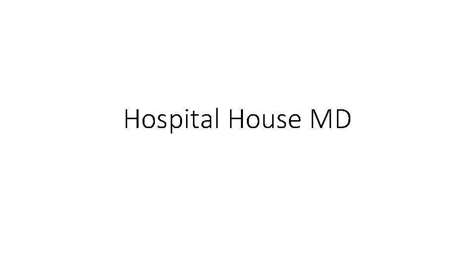 Hospital House MD