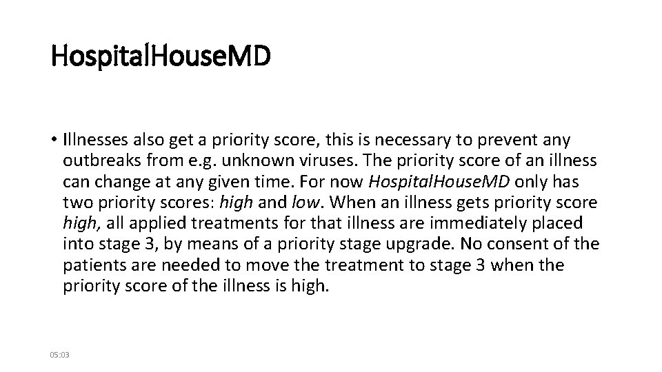 Hospital. House. MD • Illnesses also get a priority score, this is necessary to