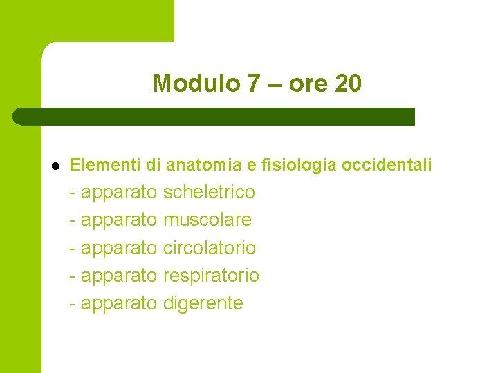 Modulo 7 – ore 20 l Elementi di anatomia e fisiologia occidentali - apparato