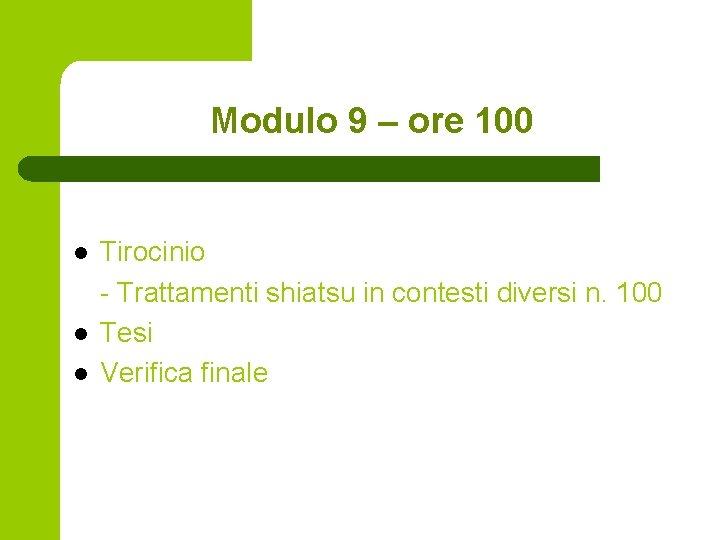 Modulo 9 – ore 100 l l l Tirocinio - Trattamenti shiatsu in contesti