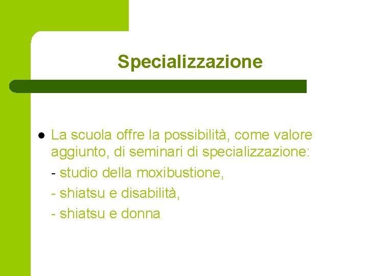 Specializzazione l La scuola offre la possibilità, come valore aggiunto, di seminari di specializzazione:
